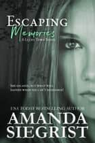 Escaping Memories ebook by Amanda Siegrist