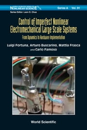 Control of Imperfect Nonlinear Electromechanical Large Scale Systems - From Dynamics to Hardware Implementation ebook by Luigi Fortun, Arturo Buscarino, Mattia Frasca;Carlo Famoso