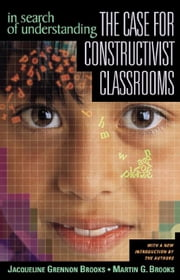 In Search of Understanding: The Case for Constructivist Classrooms, Revised Edition ebook by Brooks, Jacqueline Grennon