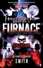 Escape from Furnace 5: Execution ebook by Alexander Gordon Smith, Alexander Gordon Smith