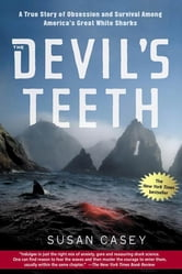 The Devil's Teeth - A True Story of Obsession and Survival Among America's Great White Sharks ebook by Susan Casey