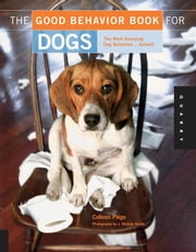 The Good Behavior Book for Dogs - The Most Annoying Dog Behaviors... Solved! ebook by Colleen Paige