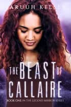 The Beast of Callaire ebook by Saruuh Kelsey