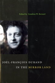 Joel-Francois Durand in the Mirror Land ebook by Bernard, Jonathan W.