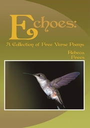 Echoes: - A Collection of Free Verse Poems ebook by Rebeca Frees