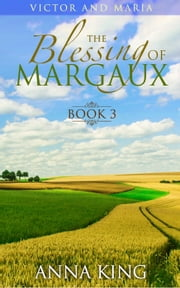 The Blessing of Margaux - Victor and Maria (Amish Romance), #3 ebook by Anna King