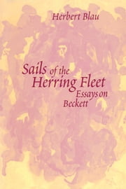 Sails of the Herring Fleet - Essays on Beckett ebook by Herbert Blau