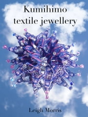 Kumihimo Textile Jewellery ebook by Leigh Morris