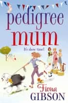Pedigree Mum ebook by Fiona Gibson