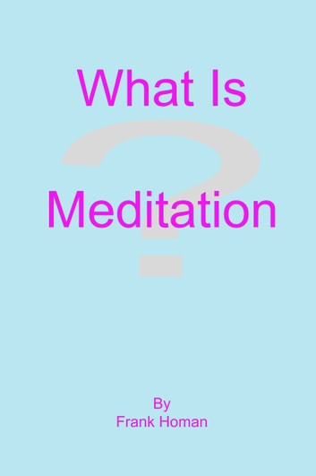 What Is Meditation? ebook by Frank Homan