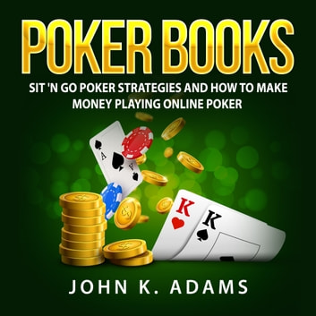 Poker Books: Sit 'N Go Poker Strategies and How To Make Money Playing Online Poker audiobook by John K. Adams