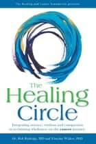 The Healing Circle ebook by Dr. Robert Rutledge, MD, Timothy Walker,...