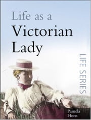 Life as a Victorian Lady ebook by Pamela Horn