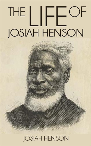 The Life of Josiah Henson, Formerly a Slave, Now an Inhabitant of Canada, as Narrated by Himself ebook by Josiah Henson