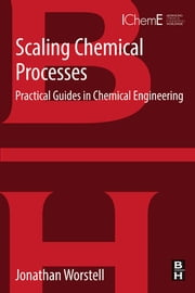 Scaling Chemical Processes - Practical Guides in Chemical Engineering ebook by Jonathan Worstell