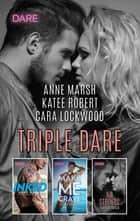 Triple Dare - A Sexy Romance Collection ebook by Anne Marsh, Katee Robert, Cara Lockwood