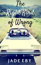 The Right Kind of Wrong ebook by Jade Eby