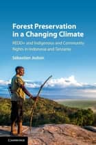 Forest Preservation in a Changing Climate - REDD+ and Indigenous and Community Rights in Indonesia and Tanzania 電子書籍 by Sébastien Jodoin