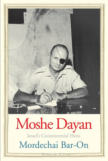Moshe Dayan - Israel's Controversial Hero ebook by Mordechai Bar-On