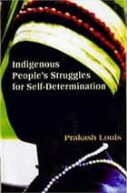 Indigenous People's Struggles for Self-Determination ebook by Prakash Louis