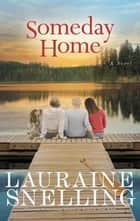 Someday Home - A Novel ebook by