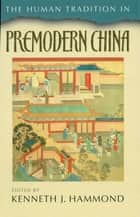 The Human Tradition in Premodern China ebook by Kenneth J. Hammond,Ina Asim,Anthony Deblasi,Peter Ditmanson,Robert W. Foster,Anne Gerritsen,Paul Rakita Goldin,Howard L. Goodman,Minna Haapanen,Andrew Meyer