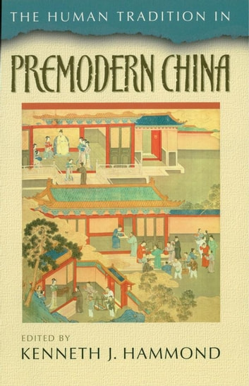 The Human Tradition in Premodern China ebook by Ina Asim,Anthony Deblasi,Peter Ditmanson,Robert W. Foster,Anne Gerritsen,Paul Rakita Goldin,Howard L. Goodman,Minna Haapanen,Andrew Meyer