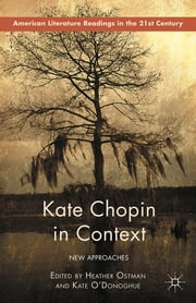 Kate Chopin in Context - New Approaches ebook by Heather Ostman,Kate O'Donoghue