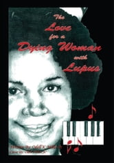 The Love for a Dying Woman with Lupus ebook by Odell K Miller Sr.