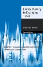 Family Therapy in Changing Times ebook by Gill Gorell Barnes
