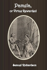 Pamela, or Virtue Rewarded ebook by Samuel Richardson