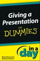 Giving a Presentation In a Day For Dummies ebook by Marty Brounstein, Malcolm Kushner