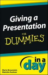 Giving a Presentation In a Day For Dummies ebook by Marty Brounstein,Malcolm Kushner