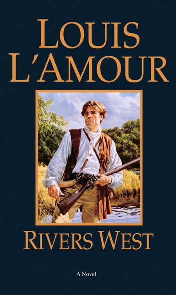 Rivers West - A Novel ebook by Louis L'Amour