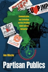 Partisan Publics - Communication and Contention across Brazilian Youth Activist Networks ebook by Ann Mische