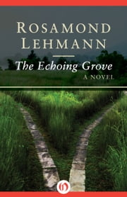 The Echoing Grove - A Novel ebook by Rosamond Lehmann