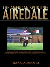 The American Sporting Airedale ebook by Frank Jarman III