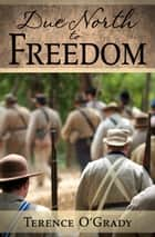 Due North to Freedom ebook by Terence O'Grady