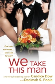 We Take This Man ebook by Candice Dow,Daaimah S. Poole