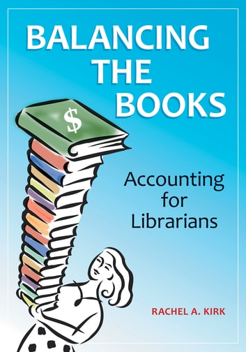 Balancing the Books: Accounting for Librarians - Accounting for Librarians ebook by Rachel A. Kirk