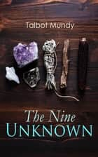 The Nine Unknown - Jimgrim Thriller Novel ebook by Talbot Mundy