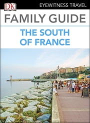 Eyewitness Travel Family Guide France: The South of France ebook by DK Publishing
