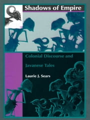 Shadows of Empire - Colonial Discourse and Javanese Tales ebook by Laurie J. Sears