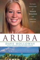 Aruba - The Tragic Untold Story of Natalee Holloway and Corruption in Paradise ebook by Dave Holloway