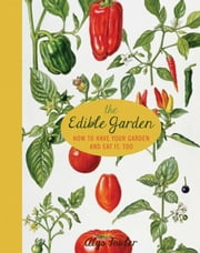 The Edible Garden - How to Have Your Garden and Eat It, Too ebook by Alys Fowler