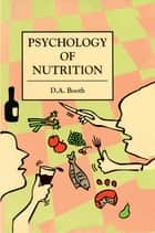 The Psychology of Nutrition ebook by David Booth