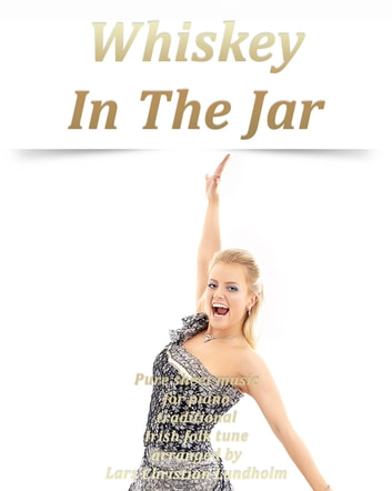 Whiskey In The Jar Pure sheet music for piano traditional Irish folk tune arranged by Lars Christian Lundholm ebook by Pure Sheet Music