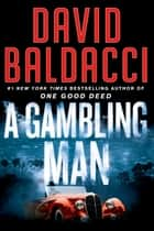 A Gambling Man ebook by David Baldacci