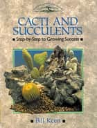 CACTI AND SUCCULENTS - Step-by-Step to Growing Success ebook by