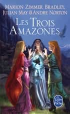 Les Trois Amazones (Le Cycle du Trillium, tome 1) ebook by Marion Zimmer Bradley, Julian May, André Norton